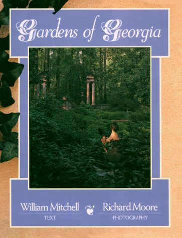 Gardens of Georgia: Moore, Richard (Photographer); Mitchell, William (Text)