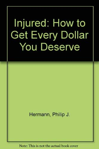INJURED? : How to Get Every Dollar You Deserve