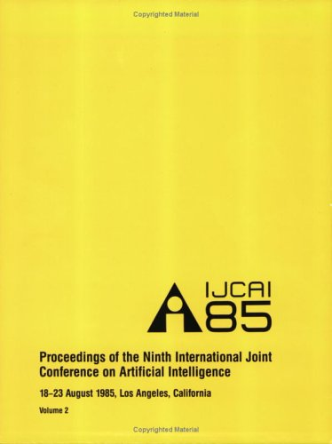 Ninth International Joint Conference on Artificial Intelligence (IJCAI-85), Proceedings. One Volu...
