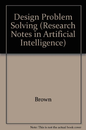 Design Problem Solving: Knowledge Structures and Control: David C. Brown,