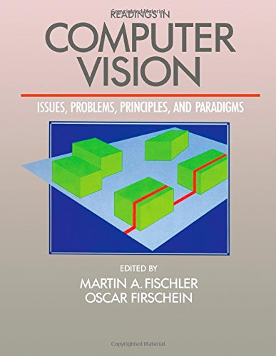 Readings in Computer Vision: Issues, Problem, Principles,: Editor-Martin A. Fischler;