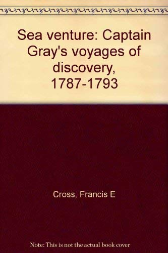 9780934616355: Sea venture: Captain Gray's voyages of discovery, 1787-1793
