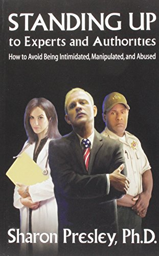 9780934623872: Standing Up to Experts and Authorities: How to Avoid Being Intimidated, Manipulated, and Abused