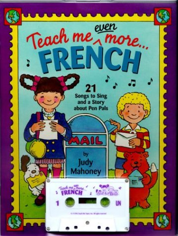 Teach Me Even More French (Paperback and Audio Cassette): 21 Songs to Sing and A Story About Pen ...