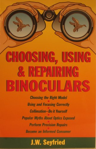 9780934639019: Choosing, Using and Repairing Binoculars