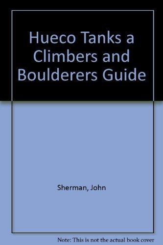 Hueco Tanks a Climbers and Boulderers Guide: Sherman, John; Head