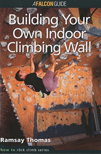 9780934641739: How to Climb™: Building Your Own Indoor Climbing Wall (How To Climb Series)