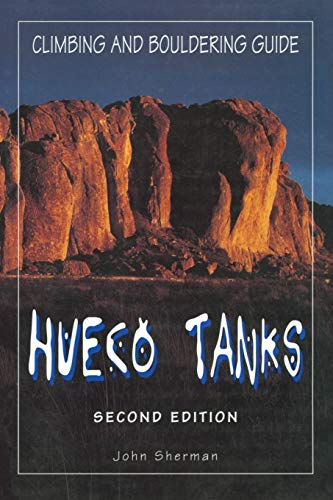 Hueco Tanks Climbing and Bouldering Guide, 2nd: John Sherman