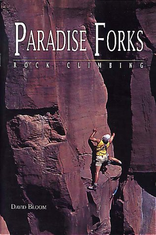 Paradise Forks Rock Climbing (Regional Rock Climbing Series): Bloom, David