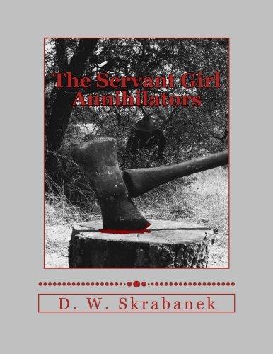 The Servant Girl Annihilators: Skrabanek, D. W.