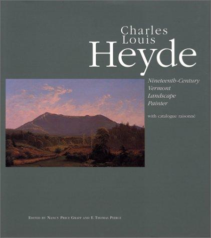 Charles Louis Heyde : Nineteenth-Century Vermont Landscape Painter [ with catalog raisonne]: Graff,...