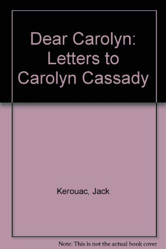 Jack Kerouac Dear Carolyn - Letters to: Kerouac, Jack and