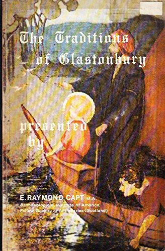 Traditions of Glastonbury: The Biblical Missing Years of Christ - Answered (0934666105) by E. Raymond Capt