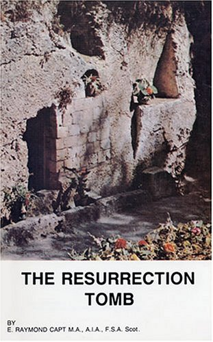 The Resurrection Tomb: E. Raymond Capt