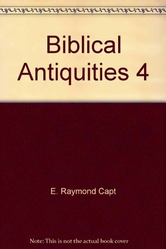 Biblical Antiquities 4 (volume 4) (0934666628) by E. Raymond Capt