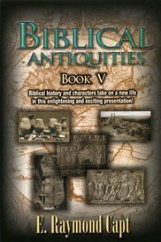 Biblical Antiquities V (Volume 5) (0934666636) by E. Raymond Capt
