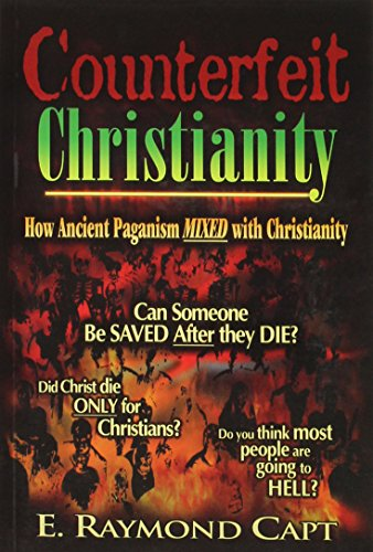 Counterfeit Christianity - How Ancient Paganism Mixed with Christianity (0934666695) by E. Raymond Capt
