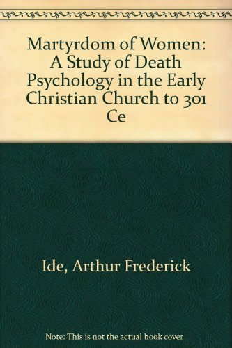 Martyrdom of Women: A Study of Death Psychology in the Early Christian Church to 301 Ce: Ide, ...