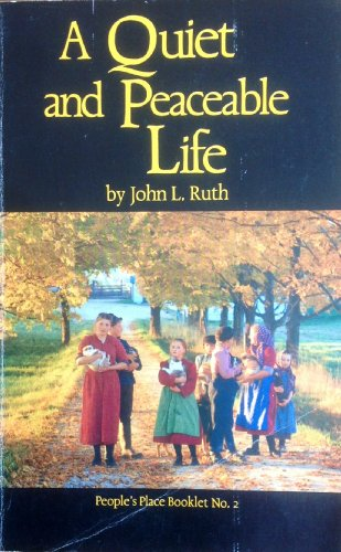 Quiet and Peaceable Life (A People's Place booklet) (0934672253) by John L. Ruth