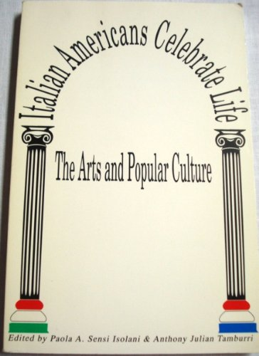 Italian Americans celebrate life: The arts and popular culture :selected essays from the 22nd ...