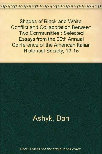 9780934675444: Shades of Black and White: Conflict and Collaboration Between Two Communities : Selected Essays from the 30th Annual Conference of the American Italian Historical Society, 13-15