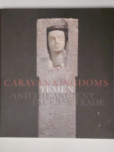 9780934686006: Caravan Kingdoms: Yemen and the Ancient Incense Trade