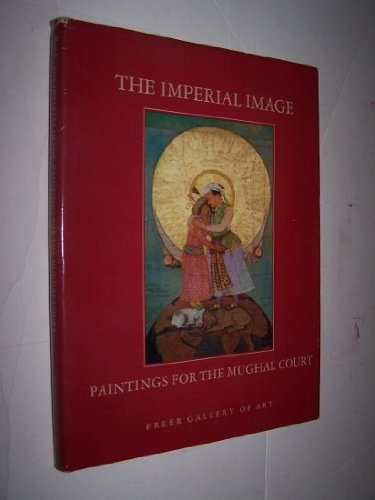 9780934686372: The Imperial Image: Paintings for the Mughal Court