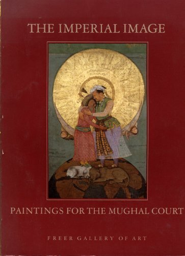 9780934686389: The Imperial Image: Paintings for the Mughal Court