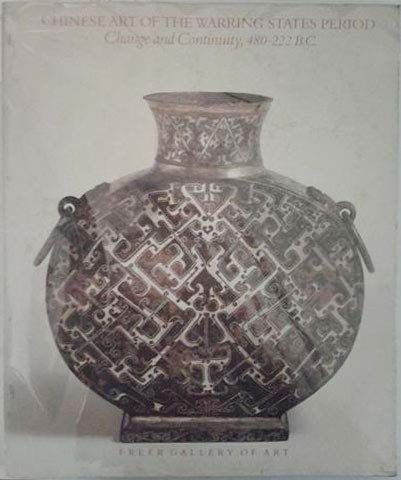 9780934686501: Chinese Art of the Warring States Period: Change and Continuity, 480-222 B.C.