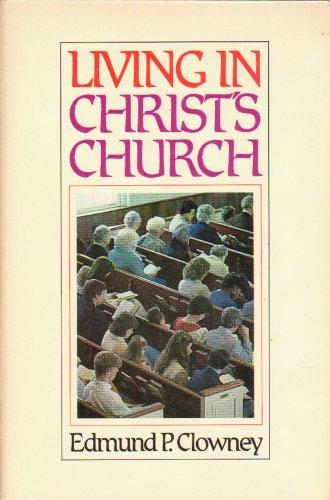 Living in Christ's church: Edmund P Clowney