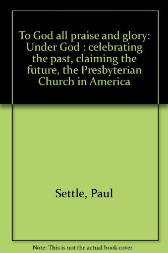 9780934688901: To God all praise and glory: Under God : celebrating the past, claiming the future, the Presbyterian Church in America