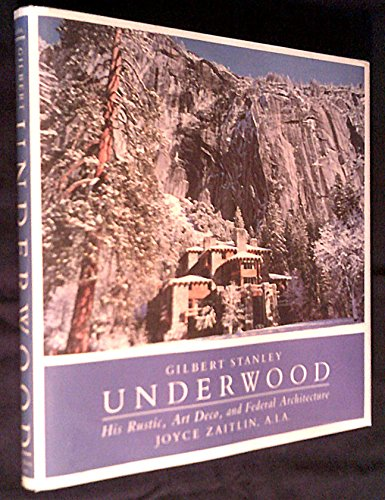 Gilbert Stanley Underwood: His Rustic, Art Deco, and Federal Architecture: Zaitlin, Joyce