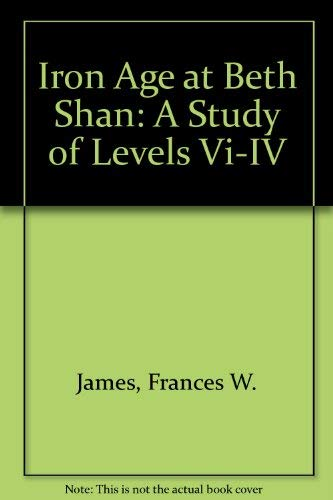 IRON AGE AT BETH SHAN: A STUDY OF LEVELS VI-IV: James, Frances W.