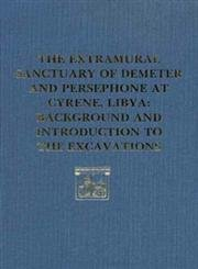 The Extramural Sanctuary of Demeter and Persephone at Cyrene, Libya, Final Reports, Volume I: Background and Introduction to the Excavations (University Museum Monographs) (0934718512) by Donald White