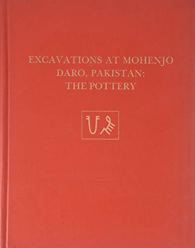 9780934718523: Excavations at Mohenjo Daro, Pakistan: The Pottery, with an Account of the Pottery from the 1950 Excavations of Sir Mortimer Wheeler (University Museum Monograph)