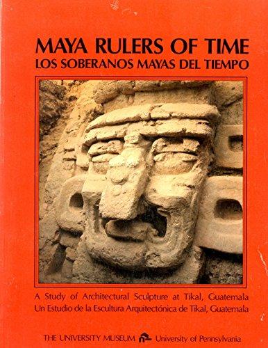 Maya Rulers of Time: A Study of Architectural Sculpture at Tikal, Guatemala / Los soberanos ...