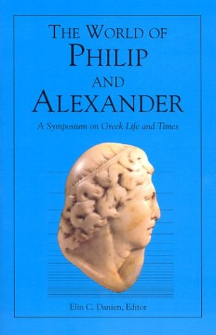 9780934718943: The World of Philip and Alexander: A Symposium on Greek Life and Times (University Museum Public Forum Series)