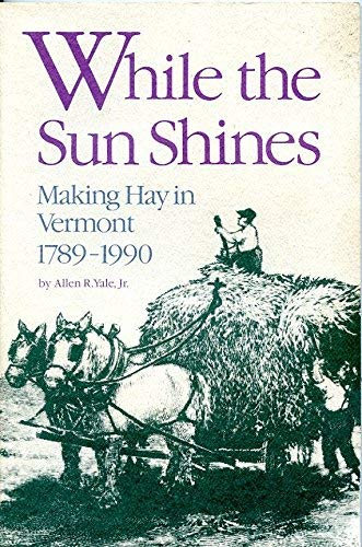 9780934720359: While the Sun Shines: Making Hay in Vermont, 1789–1990