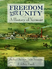 Freedom and Unity: A History of Vermont: Sherman, Michael; Sessions,