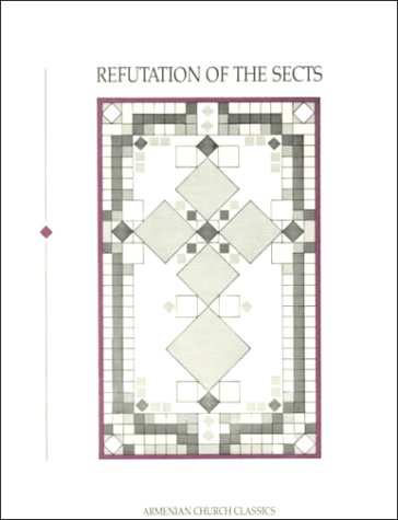 Refutation of the Sects. A Retelling of Yeznik Koghbatsi's Apology. Translated and Edited by ...
