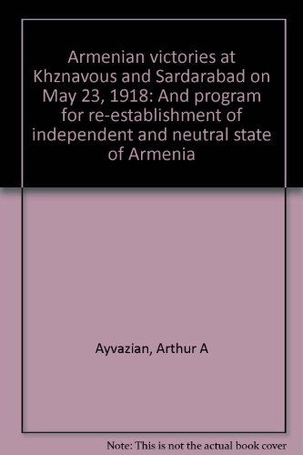 Armenian Victories at Khznavous and Sardarabad on May 23, 1918 and Program for Re-establishment of ...