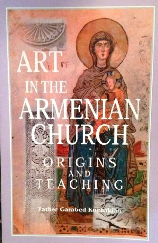 Art in the Armenian Church: Origins and: Garabed Kochakian