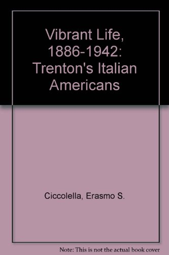 9780934733007: Vibrant Life, 1886-1942: Trenton's Italian Americans