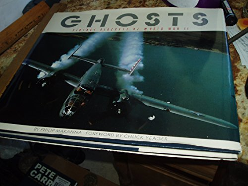 Ghosts: Vintage Aircraft Of World War II.: Makanna, Philip; Chuck Yeager (foreword).