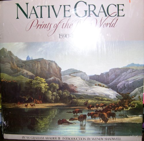 Native Grace: Prints of the New World, 1590-1876: Arader III, W. Graham