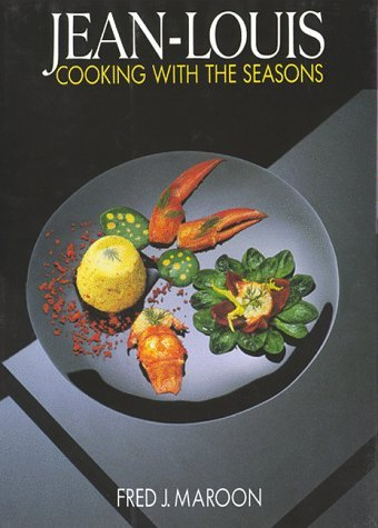 Jean-Louis: Cooking with the Seasons By Jean Louis Palladin, Jean Louis Palladin and Fred J. Maroon