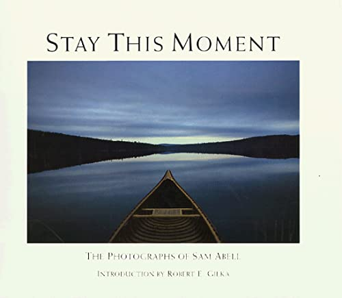 9780934738729: Stay This Moment: The Photographs of Sam Abell