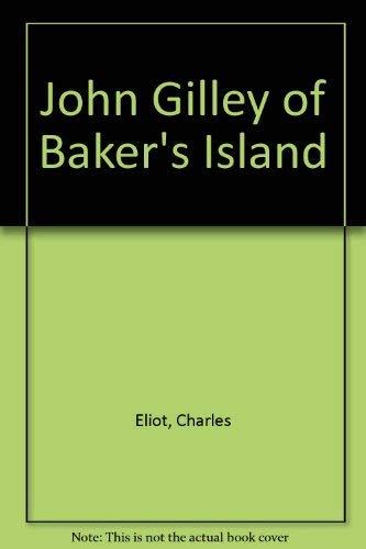 John Gilley of Baker's Island: Eliot, Charles W.