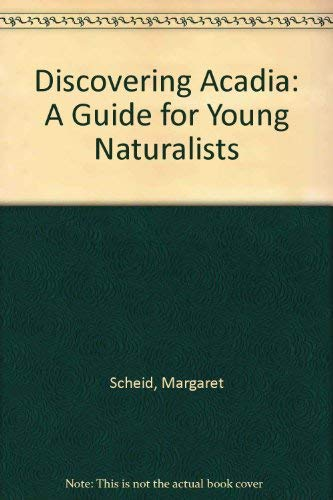 Discovering Acadia: A Guide for Young Naturalists: Scheid, Margaret