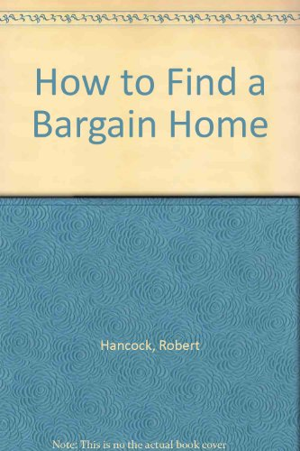 How to Find a Bargain Home: Hancock, Robert; Ashton,
